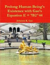 Prolong Human Being's Existence with Gao's Equation E = 7B2^44