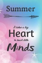 Summer It Takes A Big Heart To Teach Little Minds: Summer Gifts for Mom Gifts for Teachers Journal / Notebook / Diary / USA Gift (6 x 9 - 110 Blank Li