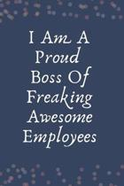 I Am A Proud Boss Of Freaking Awesome Employees: Blank Lined Notebook: Funny Office Present For Males And Females