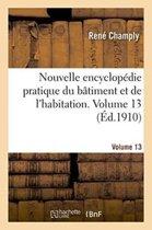 Nouvelle Encyclop die Pratique Du B timent Et de l'Habitation. Volume 13