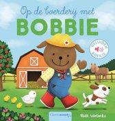 Op de boerderij met Bobbie ( geluidenboekje)