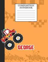Compostion Notebook George: Monster Truck Personalized Name George on Wided Rule Lined Paper Journal for Boys Kindergarten Elemetary Pre School