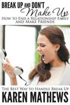 Break Up and Don't Make Up - How to End a Relationship Easily and Make Friends