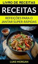 Receitas: Refeições para o jantar super-rápidas (Livro de receitas)