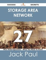 storage area network 27 Success Secrets - 27 Most Asked Questions On storage area network - What You Need To Know