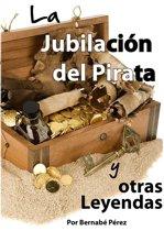 La Jubilacion del Pirata y otras Leyendas