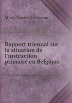 Rapport Triennal Sur La Situation de L'Instruction Primaire En Belgique