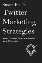 Twitter Marketing Strategies: Smart Tips on How to Monetize Your Followers
