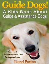 Guide Dogs! a Kids Book about Guide & Other Assistance Dogs