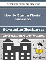 How to Start a Plaster Business (Beginners Guide)