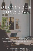 Declutter Your Life: Boost Self-Control, Defeat Worrying & Stress, Build Good Habits & Get More Friends