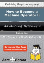 How to Become a Machine Operator Ii