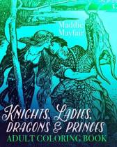 Knights, Ladies, Dragons and Princes Adult Coloring Book