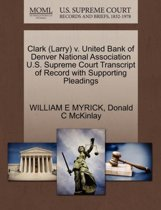 Clark (Larry) V. United Bank of Denver National Association U.S. Supreme Court Transcript of Record with Supporting Pleadings