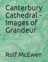 Canterbury Cathedral - Images of Grandeur