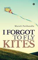 I Forgot to Fly Kites