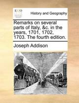 Remarks on Several Parts of Italy, &c. in the Years, 1701, 1702, 1703. the Fourth Edition