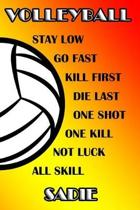 Volleyball Stay Low Go Fast Kill First Die Last One Shot One Kill Not Luck All Skill Sadie