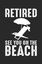 Retired See You On The Beach: Retirement Holiday Dot Grid Journal, Diary, Notebook 6 x 9 inches with 120 Pages