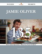 Boekomslag van 'Jamie Oliver 135 Success Secrets - 135 Most Asked Questions On Jamie Oliver - What You Need To Know'