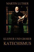 Kleiner Und Gro er Katechismus