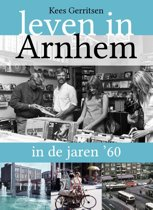 Leven in Arnhem in de jaren ... 1 - Leven in Arnhem in de jaren '60
