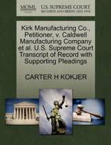 Kirk Manufacturing Co., Petitioner, V. Caldwell Manufacturing Company Et Al. U.S. Supreme Court Transcript of Record with Supporting Pleadings