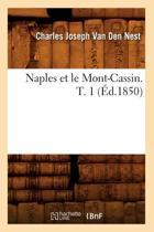Naples Et Le Mont-Cassin. T. 1 (�d.1850)