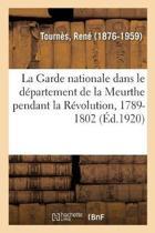 La Garde Nationale Dans Le D partement de la Meurthe Pendant La R volution, 1789-1802