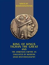 King of Kings Tigran the Great and the Armenian Empire as Valuated by Modern Arab Historiography