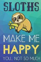 Sloths Make Me Happy You Not So Much