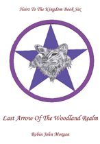 Heirs to the Kingdom Book Six, Last Arrow of the Woodland Realm