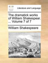 The Dramatick Works of William Shakespear. ... Volume 7 of 7