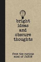 Bright Ideas and Obscure Thoughts from the Curious Mind of Jaxon