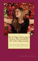 In 21 Tagen Nein Sagen Lernen. Das Handbuch F r Mehr Abgrenzung!