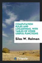 Computation Rules and Logarithms, with Tables of Other Useful Functions;