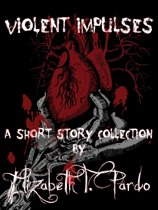 Violent Impulses: A short story collection