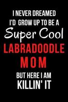 I Never Dreamed I'd Grow Up to Be a Super Cool Labradoodle Mom But Here I Am Killin' It