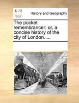 The Pocket Remembrancer; Or, a Concise History of the City of London.
