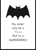 Minimalistic Wall Art - A3 poster met de Quote/Tekst 'My Sister may be a Princess, but I'm a Super Hero!'