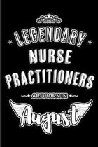 Legendary Nurse Practitioners are born in August: Blank Lined Nurse Practitioner Journal Notebooks Diary as Appreciation, Birthday, Welcome, Farewell,