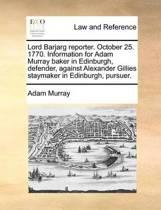Lord Barjarg Reporter. October 25. 1770. Information for Adam Murray Baker in Edinburgh, Defender, Against Alexander Gillies Staymaker in Edinburgh, Pursuer.