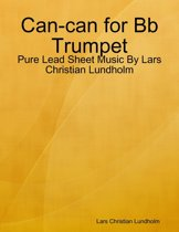 Can-can for Bb Trumpet - Pure Lead Sheet Music By Lars Christian Lundholm