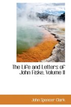 The Life and Letters of John Fiske, Volume II