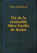 Vie de La Venerable Mere Emilie de Rodat