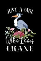Just a Girl Who Loves Crane: Perfect Crane Lover Gift For Girl. Cute Notebook for Crane Lover. Gift it to your Sister, Daughter, Mother, Mom, Grand