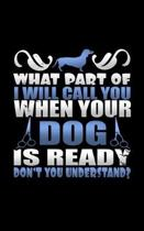 What Part of I Will Call You When Your Dog Is Ready Don't You Understand?