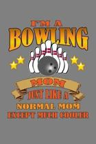 I'M A Bowling Mom Just Like A Normal Mom Except Much Cooler