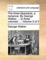 The Three Spaniards, a Romance. by George Walker, ... in Three Volumes. ... Volume 3 of 3