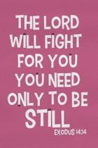 The Lord Will Fight for You You Need Only to Be Still - Exodus 14